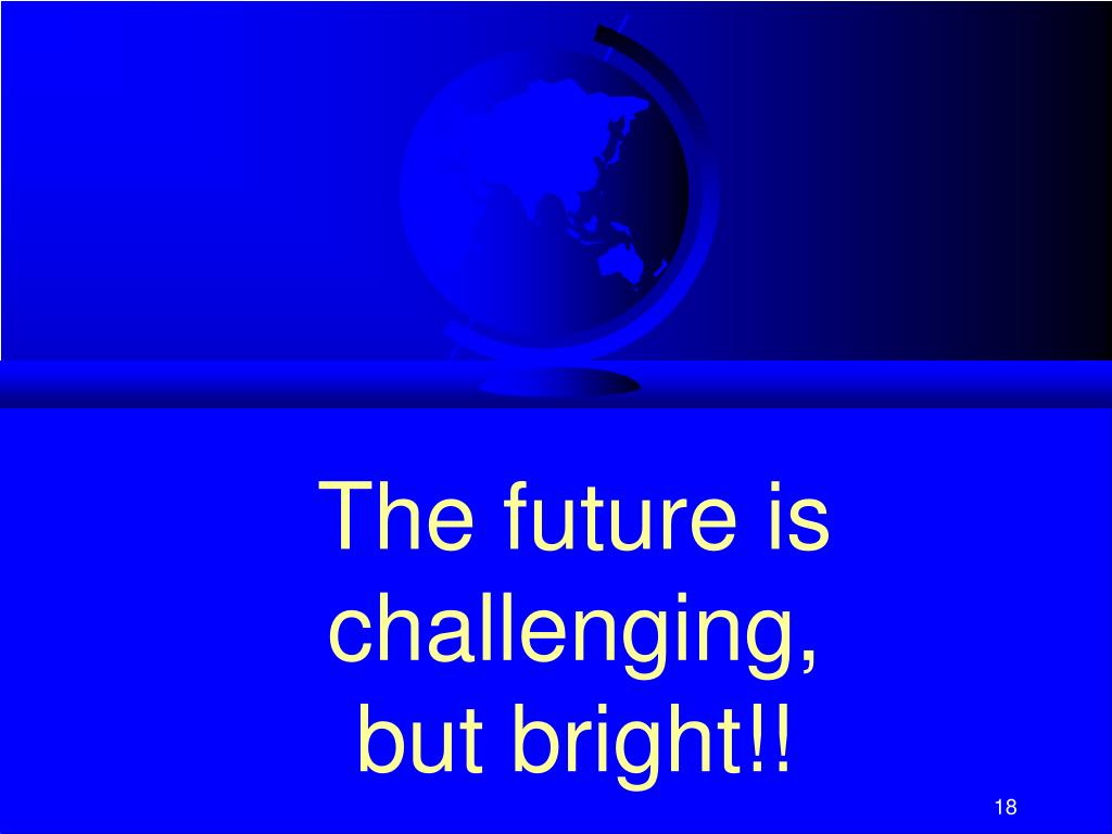 The future is challenging,