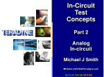 in circuit test concepts part 2 analog in circuit michael j smith michael j smith@teradyne com