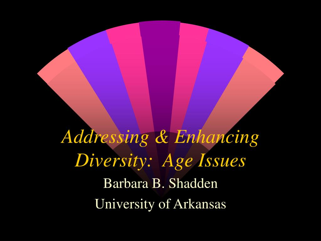 addressing enhancing diversity age issues l.