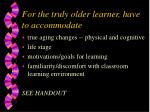 for the truly older learner have to accommodate