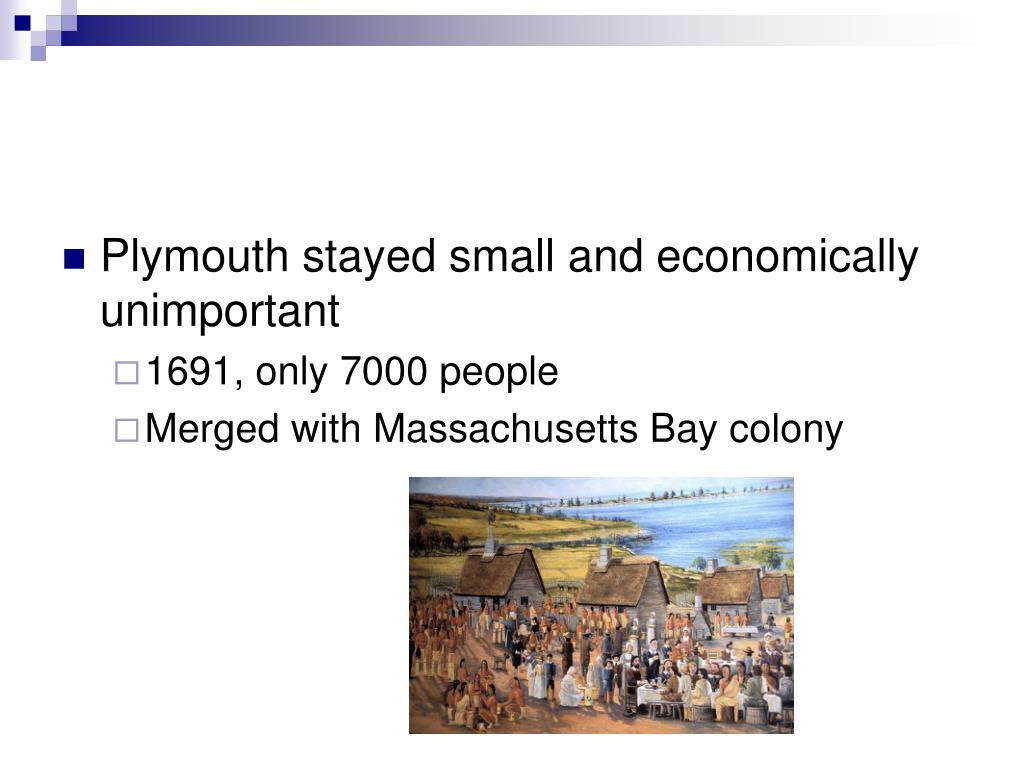 Plymouth stayed small and economically unimportant