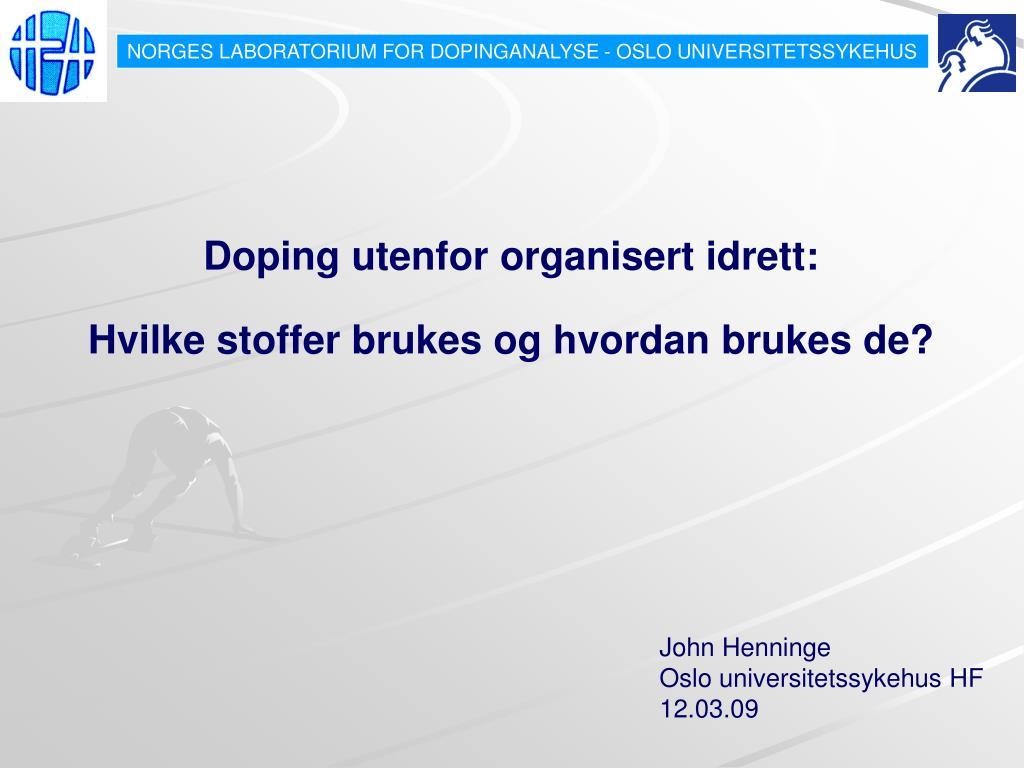 doping utenfor organisert idrett hvilke stoffer brukes og hvordan brukes de l.