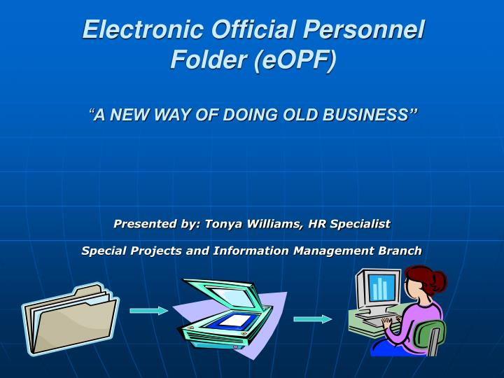 electronic official personnel folder eopf a new way of doing old business n.
