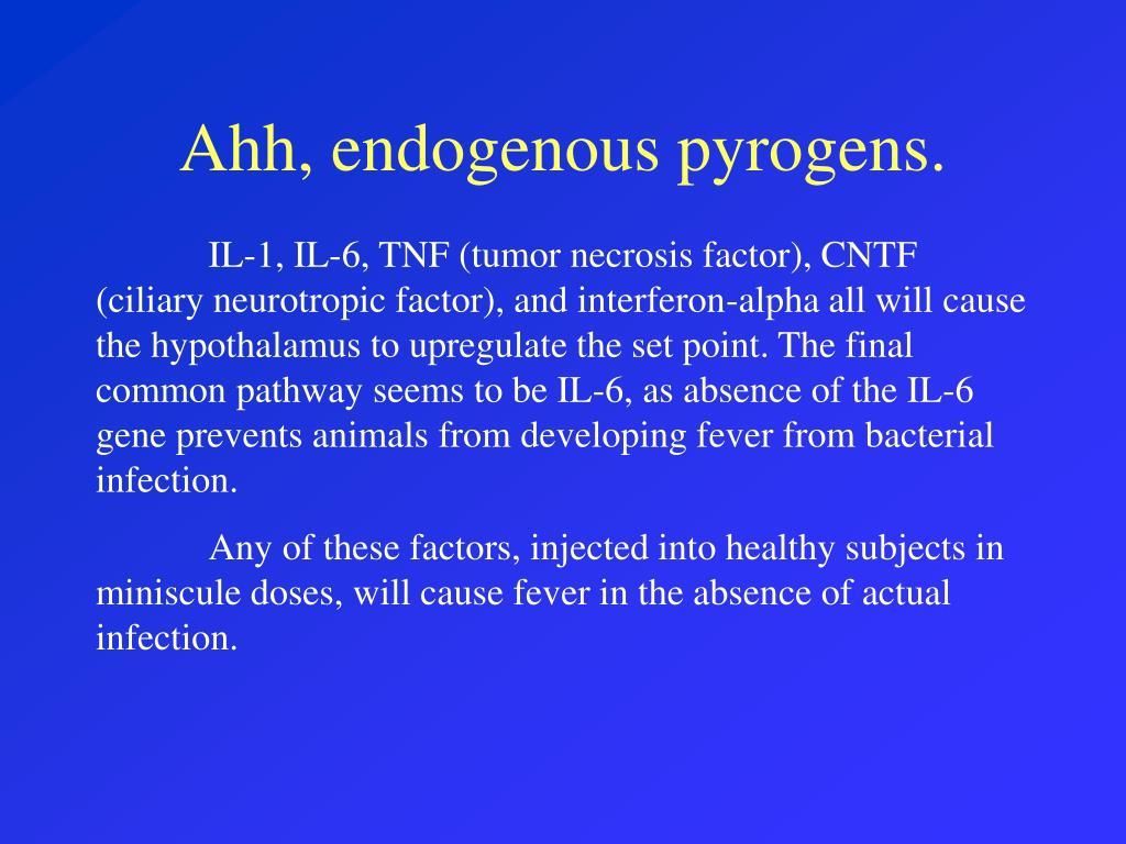 Ahh, endogenous pyrogens.