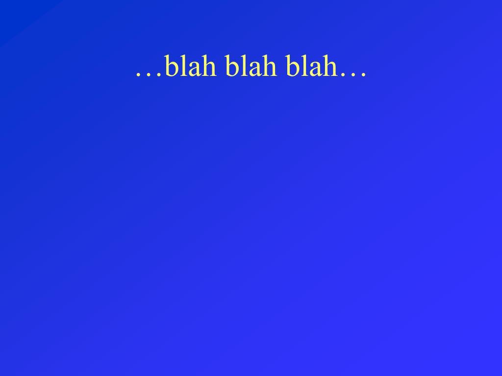 …blah blah blah…