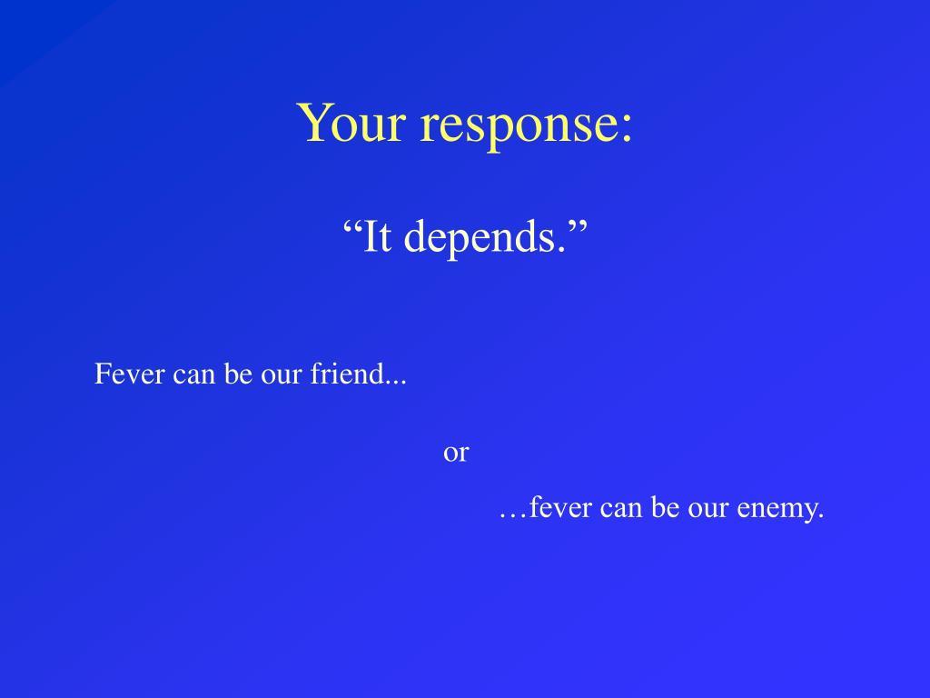 Your response: