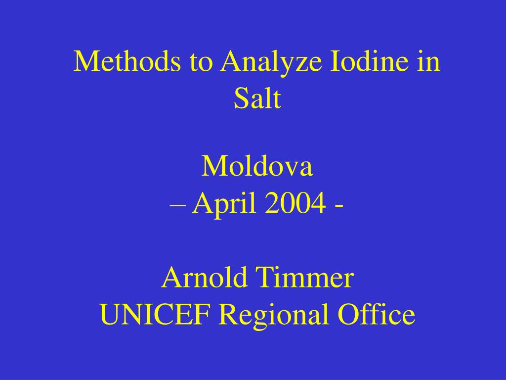 methods to analyze iodine in salt moldova april 2004 arnold timmer unicef regional office l.