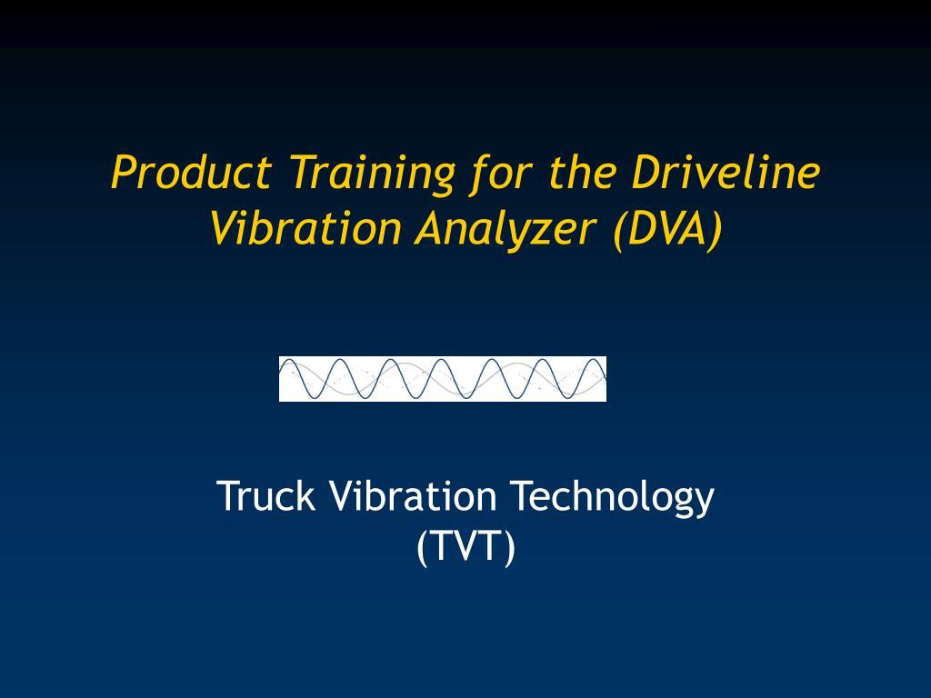Product Training for the Driveline Vibration Analyzer (DVA)
