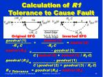 calculation of r1 tolerance to cause fault