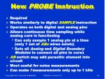 new probe instruction