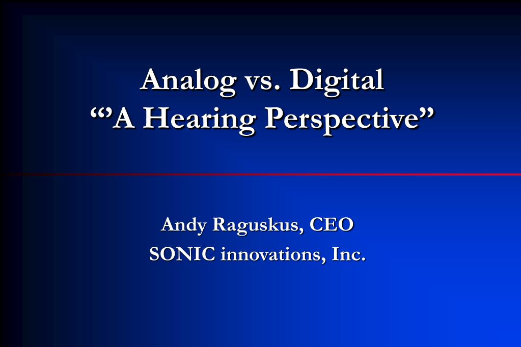 analog vs digital a hearing perspective l.