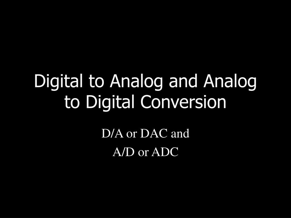 digital to analog and analog to digital conversion l.