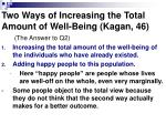 two ways of increasing the total amount of well being kagan 46