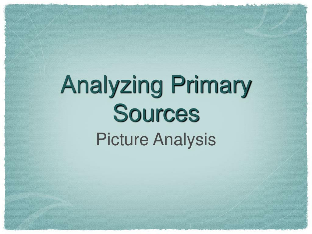 analyzing primary sources l.