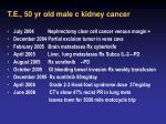 t e 50 yr old male c kidney cancer