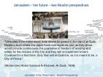 jerusalem her future two muslim perspectives