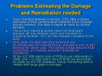 problems estimating the damage and remediation needed