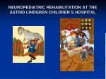 neuropediatric rehabilitation at the astrid lindgren children s hospital