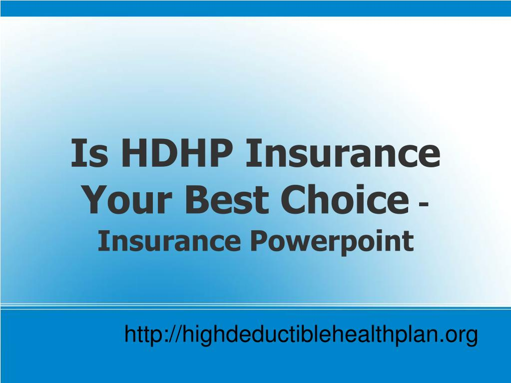 is hdhp insurance your best choice insurance powerpoint l.