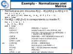 exemplu normalizarea unei matrice