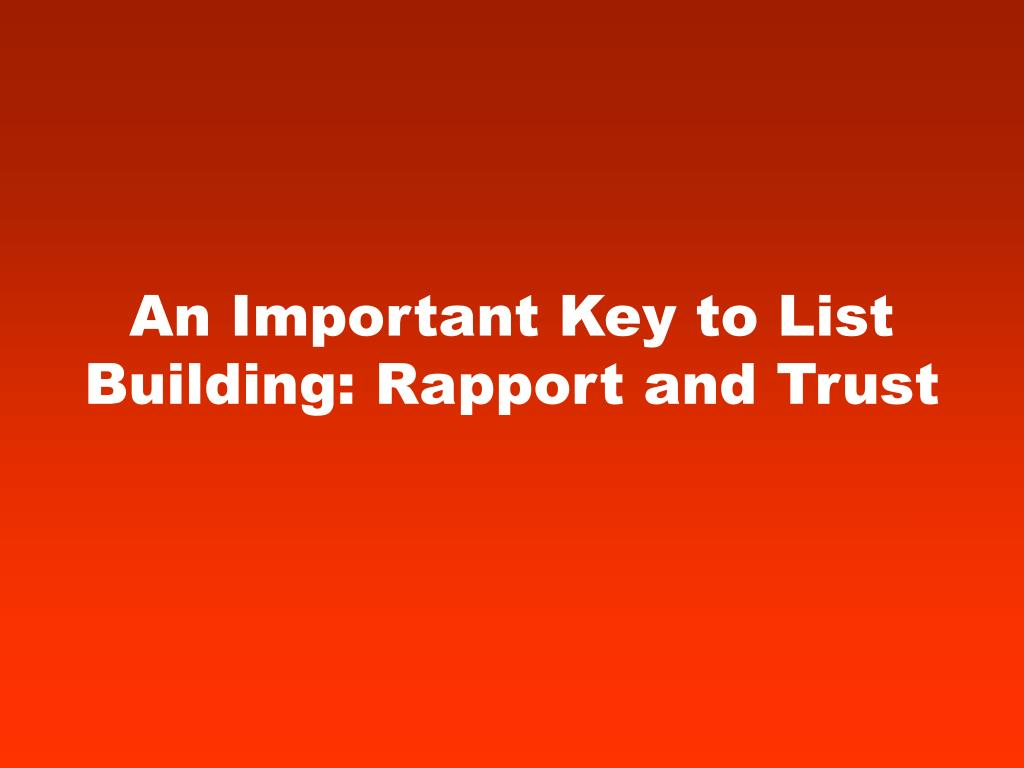 an important key to list building rapport and trust l.