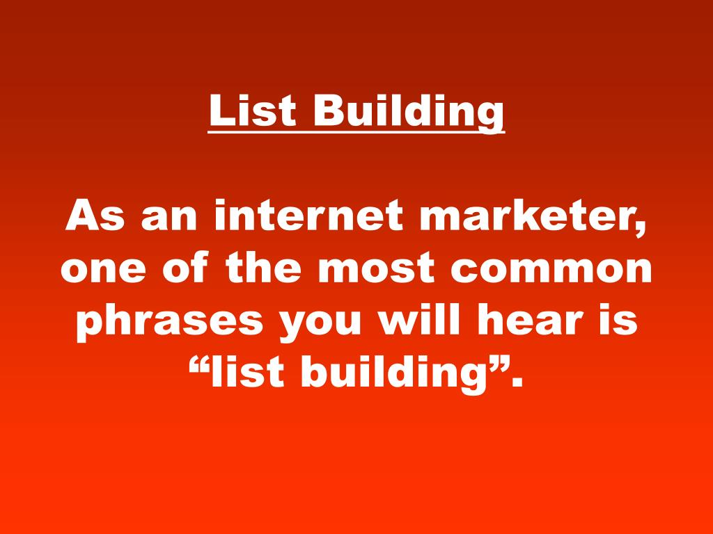list building as an internet marketer one of the most common phrases you will hear is list building l.