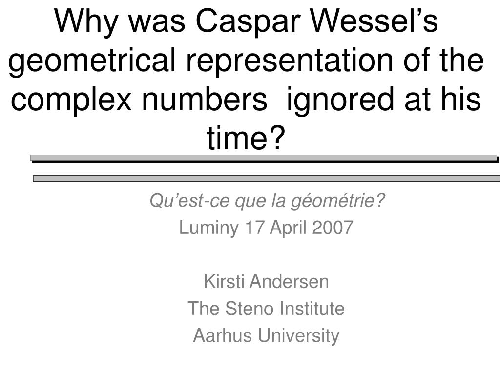 why was caspar wessel s geometrical representation of the complex numbers ignored at his time l.