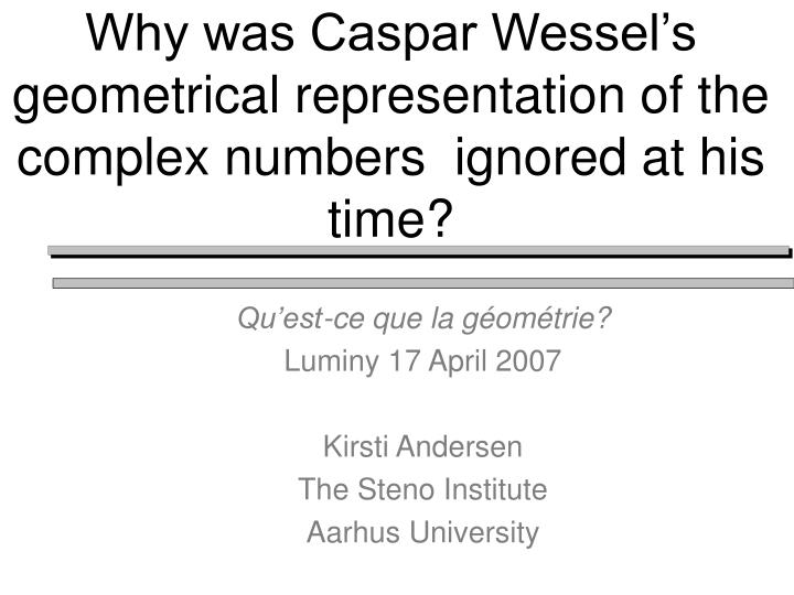 why was caspar wessel s geometrical representation of the complex numbers ignored at his time n.