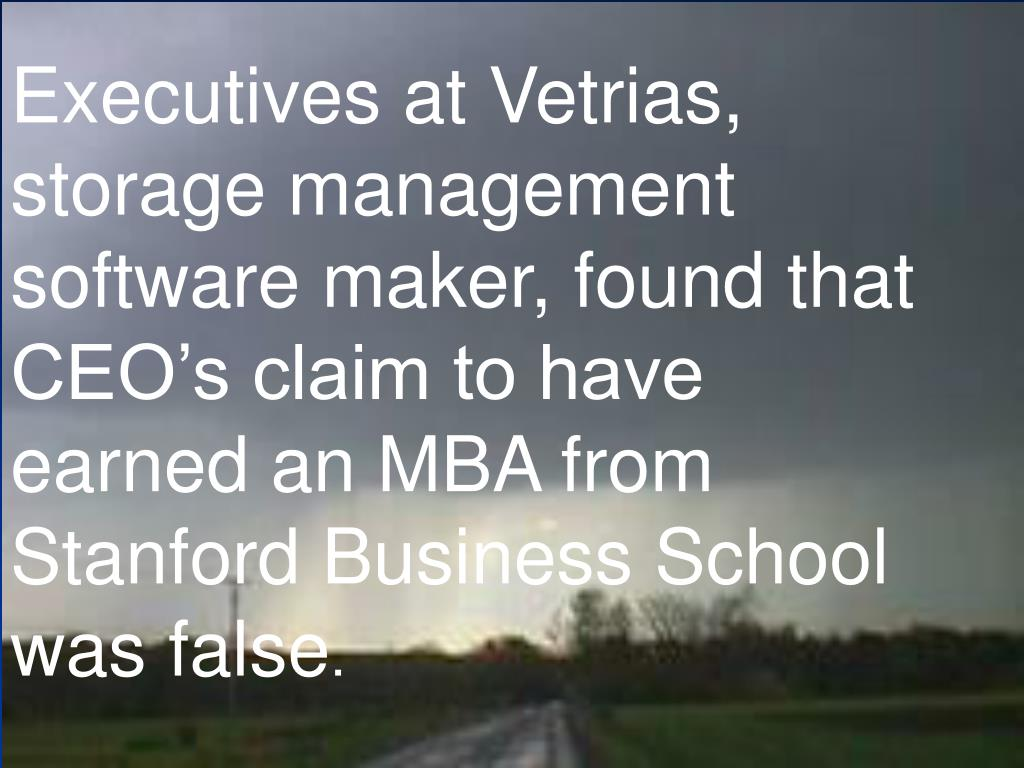 Executives at Vetrias, storage management software maker, found that CEO's claim to have earned an MBA from Stanford Business School was false