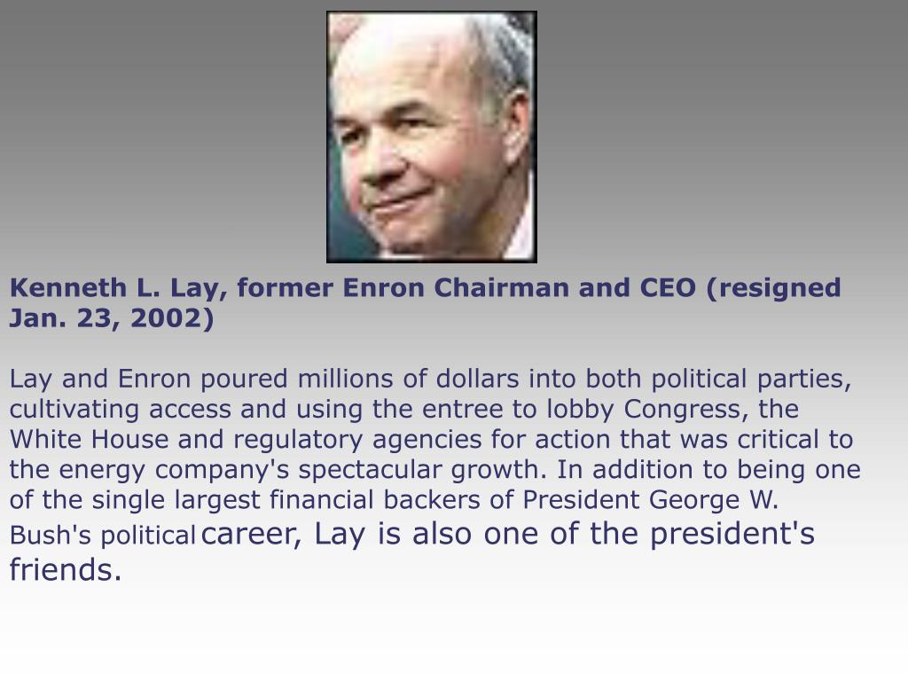 Kenneth L. Lay, former Enron Chairman and CEO (resigned Jan. 23, 2002)