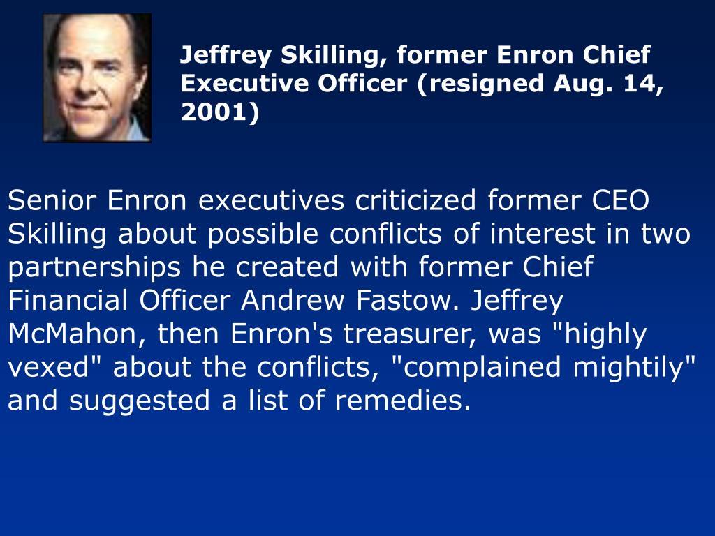 Jeffrey Skilling, former Enron Chief Executive Officer (resigned Aug. 14, 2001)