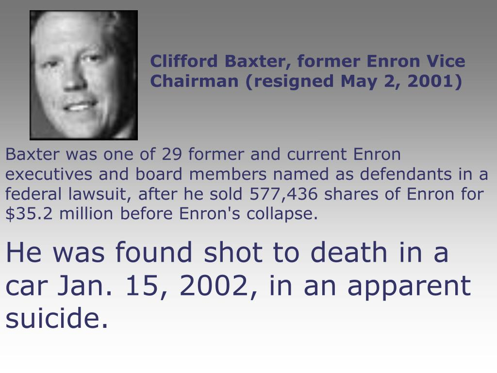Clifford Baxter, former Enron Vice Chairman (resigned May 2, 2001)