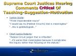 supreme court justices hearing comments critical of teaching suggestion motivation