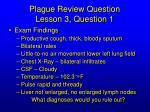 plague review question lesson 3 question 121
