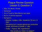 plague review question lesson 3 question 3