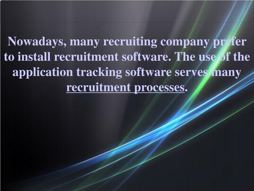 Nowadays, many recruiting company prefer to install recruitment software. The use of the application tracking software serves many