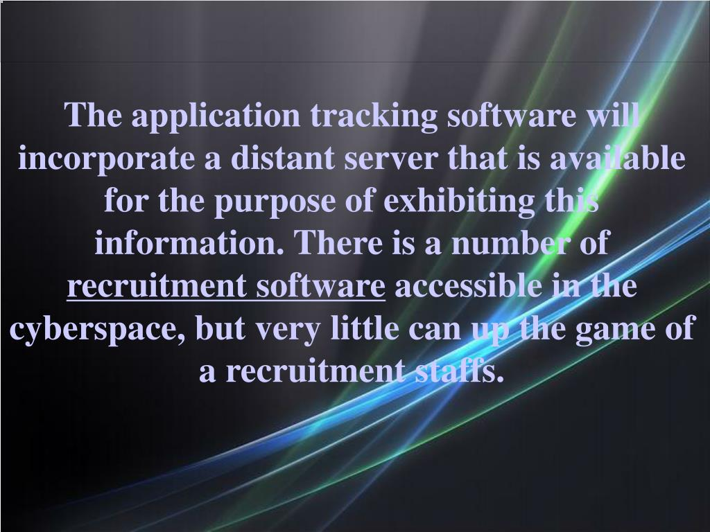 The application tracking software will incorporate a distant server that is available for the purpose of exhibiting this information. There is a number of