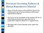 provisions governing embryos human reproductive material