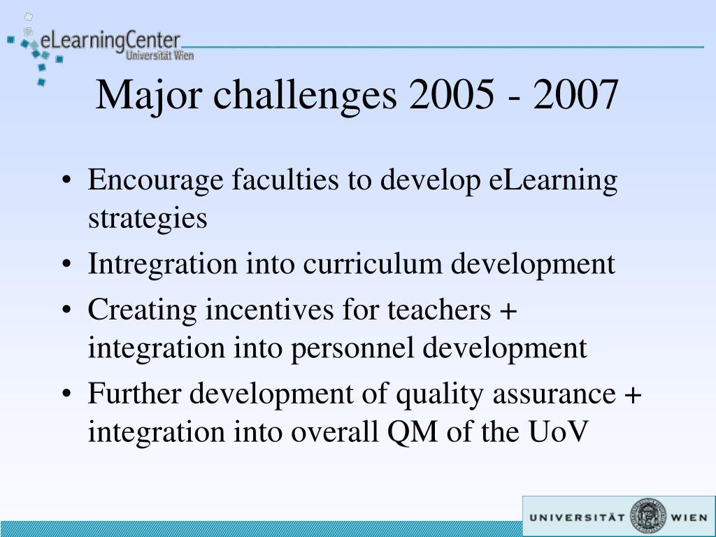 Major challenges 2005 - 2007