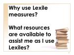 why use lexile measures what resources are available to assist me as i use lexiles