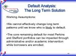 default analysis the long term solution43
