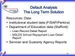 default analysis the long term solution44