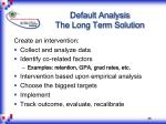 default analysis the long term solution46