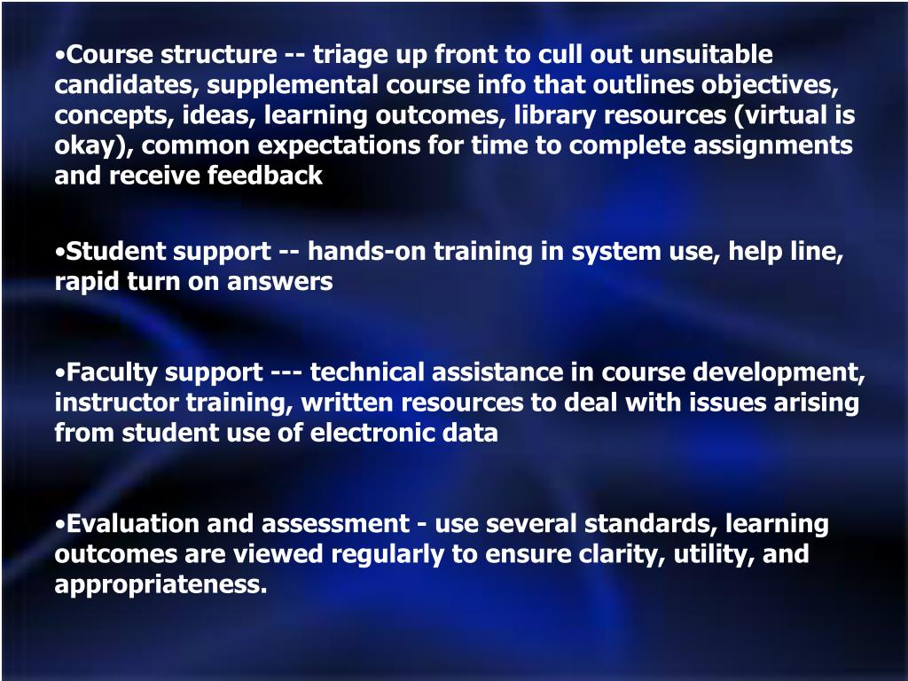 Course structure -- triage up front to cull out unsuitable candidates, supplemental course info that outlines objectives, concepts, ideas, learning outcomes, library resources (virtual is okay), common expectations for time to complete assignments and receive feedback