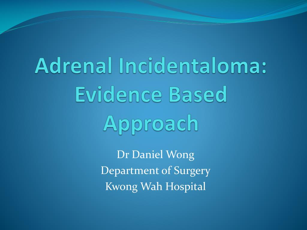 adrenal incidentaloma evidence based approach l.
