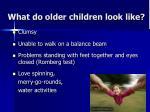 what do older children look like