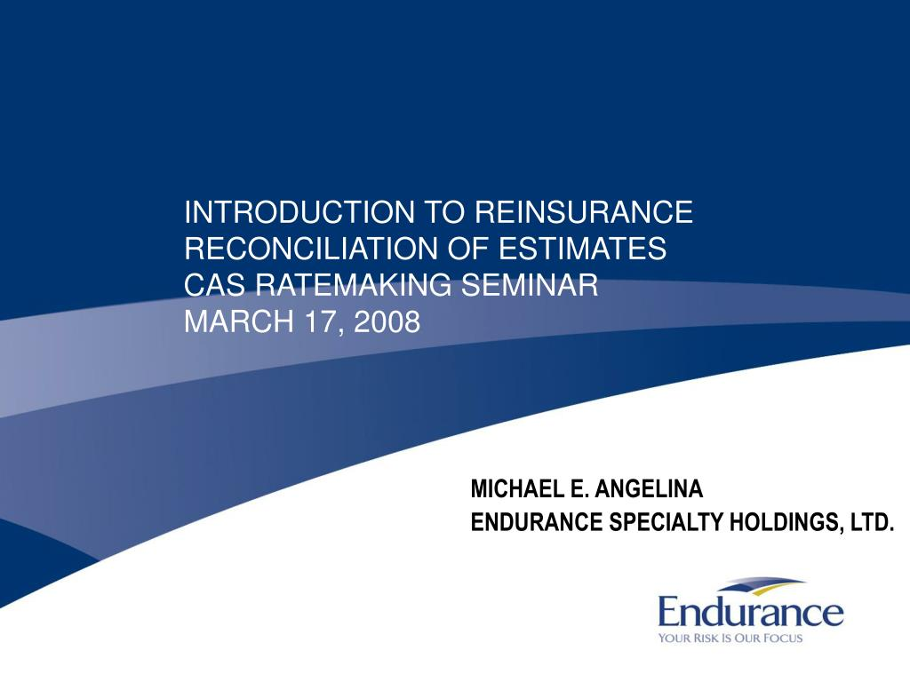 introduction to reinsurance reconciliation of estimates cas ratemaking seminar march 17 2008 l.