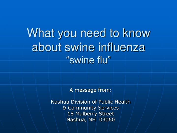 what you need to know about swine influenza swine flu n.