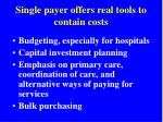single payer offers real tools to contain costs