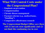 what will control costs under the congressional plan